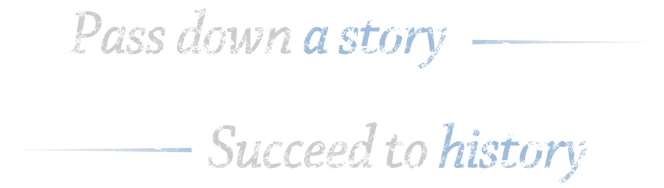 Pass down a story - Succeed to history